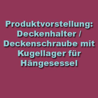 Produktvorstellung: Deckenhalter / Deckenschraube mit Kugellager für Hängesessel